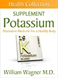 The Potassium Supplement: Alternative Medicine for a Healthy Body (Health Collection)