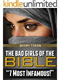 """The Bad Girls Of The Bible """"7 Most Infamous"""" Book: Lessons for Our Time from the Seven Baddest Girls in the Bible"""
