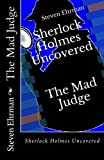 The Mad Judge: Sherlock Holmes Uncovered (Volume 3)