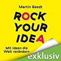 Rock Your Idea: Mit Ideen die Welt verändern Hörbuch von Martin Gaedt Gesprochen von: Julian Horeyseck