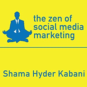 The Zen of Social Media Marketing: An Easier Way to Build Credibility, Generate Buzz, and Increase Revenue | [Shama Hyder Kabani]