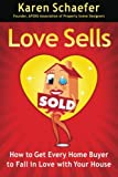 Love Sells: How to Get Every Home Buyer to Fall in Love with Your House