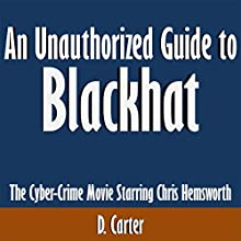 An Unauthorized Guide to 'Blackhat': The Cyber-Crime Movie Starring Chris Hemsworth (       UNABRIDGED) by D. Carter Narrated by Tom McElroy