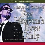 For Heaven's Eyes Only: Secret Histories, Book 5 | Simon R. Green