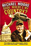 Dude, Where's My Country? (0446693790) by Michael Moore