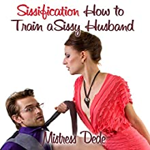 Sissification: How to Train a Sissy Husband (       UNABRIDGED) by Mistress Dede Narrated by Audrey Lusk