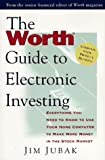 The Worth Guide to Electronic Investing: Everything You Need to Know to Use Your Home Computer to Make More Money in the