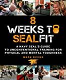 8 Weeks to SEALFIT: A Navy SEALs Guide to Unconventional Training for Physical and Mental Toughness