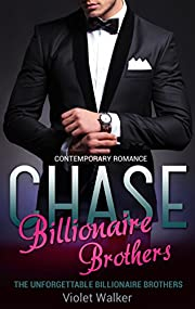 BILLIONAIRE ROMANCE: The Unforgettable Billionaire Brothers: CHASE (Young Adult Rich Alpha Male Billionaire Romance) (A Steamy Alpha Billionaire Romance Book 1)