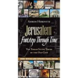 Jerusalem: Footsteps Through Time: Ten Torah Study Tours of the Old City ~ Ahron Horovitz