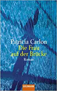die frau auf der br cke patricia carlon 9783442446858 books. Black Bedroom Furniture Sets. Home Design Ideas