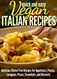 img - for Vegan Italian Recipes: Delicious Gluten Free Recipes for Appetizers, Pastas, Lasagnas, Pizzas, Stromboli's, and Desserts (Quick and Easy Series) book / textbook / text book