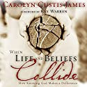 When Life and Beliefs Collide: How Knowing God Makes a Difference Audiobook by Carolyn Custis James Narrated by Ruth Bloomquist