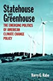 Statehouse and Greenhouse: The Emerging Politics of American Climate Change Policy