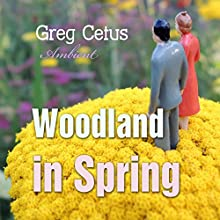 Woodland in Spring: Ambient Soundscape for Mindfulness Other by Greg Cetus Narrated by Greg Cetus