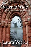 The Water is Wide: Blue Bells Chronicles: Three (The Blue Bells Chronicles) (Volume 3)
