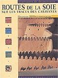 echange, troc Elise Blanchard, Louis-Marie Blanchard, Thomas Blanchard - Routes de la soie : Sur les traces des caravanes