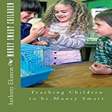 Money Smart Children: Teaching Children to Be Money Smart (       UNABRIDGED) by Anthony Ekanem Narrated by Staci D. Mims