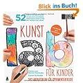 Kunst-Lab f�r Kinder: Das Laboratorium mit 52 kreativen Abenteuern im Malen & Zeichnen, Drucken und Gestalten mit Papier und mehr