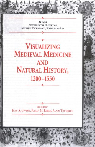 Visualizing Medieval Medicine And Natural History, 1200-1550 (Avista Studies in the History of Medieval Technology, Scie