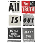 All the Truth Is Out: The Week Politics Went Tabloid | Matt Bai