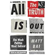 All the Truth Is Out: The Week Politics Went Tabloid | [Matt Bai]