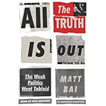 All the Truth Is Out: The Week Politics Went Tabloid (       UNABRIDGED) by Matt Bai Narrated by Rob Shapiro