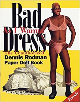 ... Rodman Paper Doll Book: Danny Smythe: 9780609801680: Amazon.com: Books: www.amazon.com/Bad-As-Wanna-Dress-Unauthorized/dp/0609801686