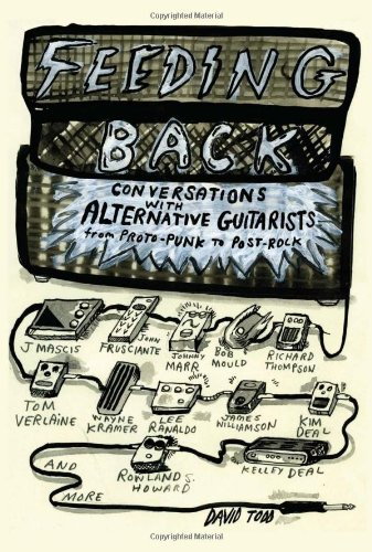 Feeding Back: Conversations with Alternative Guitarists from Proto-Punk to Post-Rock PDF