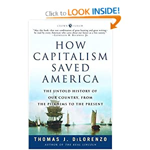 How Capitalism Saved America: The Untold History of Our Country, from the Pilgrims to the Present by Thomas DiLorenzo