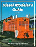 Diesel Modelers Guide: Vol. 1 - Photos, Drawings and Projects for the Diesel Modeler