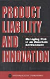 Steering Committee on Product Liability and Innovation Product Liability and Innovation: Managing Risk in an Uncertain Environment