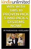 Win With This 10 Proven Pick 3 and Pick 4 Systems Now! (10 Proven Pick3 and Pick 4 Systems)