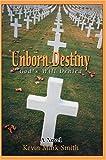 Unborn Destiny: God's Will Denied (0595319238) by Smith, Kevin