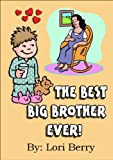 The Best Big Brother Ever! (Help Me...Help You Series Book 1)