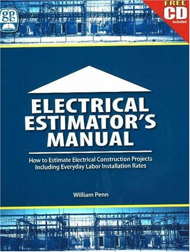 Electrical Estimator's Manual: How to Estimate Electrical Construction Projects Including Everday Labor Installation Rates [With CD-ROM]