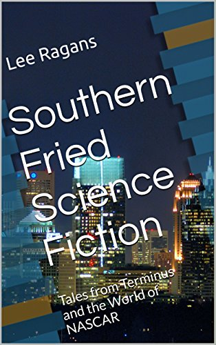 southern-fried-science-fiction-tales-from-terminus-and-the-world-of-nascar-english-edition