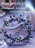 Wire Jewelry: Crocheted, Knitted, Twisted and Beaded