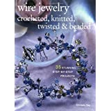 Wire Jewelry: Crocheted, Knitted, Twisted & Beaded: 35 Stunning Step-by-step Projectspar Chrissie Day