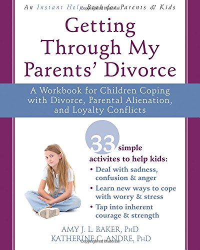 Helping Your Child Through a Difficult Divorce: A Workbook for Dealing with Parental Alienation, Loyalty Conflicts, and Other Tough Stuff
