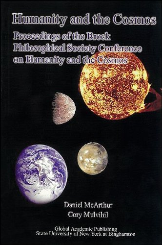 Humanity and the Cosmos Proceedings of the Brock Philosophical Society Conference on Humanity and the Cosmos Global Academic Publishing Books