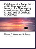Catalogue of a Collection of Oil Paintings and Water-color Drawings by American and European Artists
