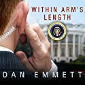 Within Arm's Length: A Secret Service Agent's Definitive Inside Account of Protecting the President (       UNABRIDGED) by Dan Emmett Narrated by Kevin Foley