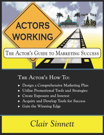 Actors Working: The Actors Guide to Marketing Success