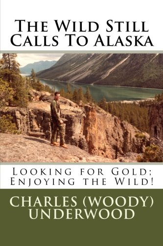 The Wild Still Calls To Alaska: Looking for Gold; Enjoying the Wild!