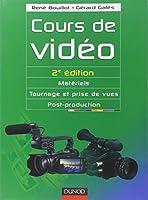 Cours de vidéo - 2e éd.: Matériels, tournage et prise de vues, post-production