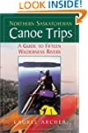 Northern Saskatchewan Canoe Trips: A...