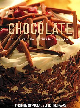Chocolate: Cooking with the World's Best Ingredient, Christine France, Christine McFadden