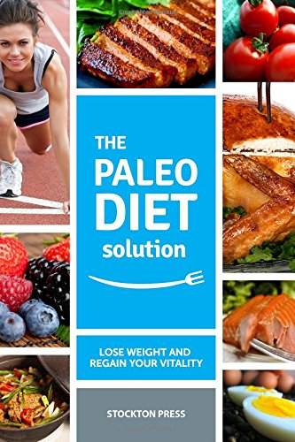 Paleo Diet Solution: Lose Weight and Regain Your Vitality by Stockton Press