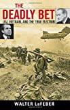 The Deadly Bet: LBJ, Vietnam, and the 1968 Election (Vietnam: America in the War Years) (0742543927) by LaFeber, Walter
